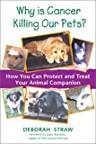 img - for Why Is Cancer Killing Our Pets?: How You Can Protect and Treat Your Animal Companion book / textbook / text book
