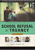 Evidence-based Practices for School Refusal and Truancy (2013 2nd Edition), by Mary B. Wimmer Ph.D.