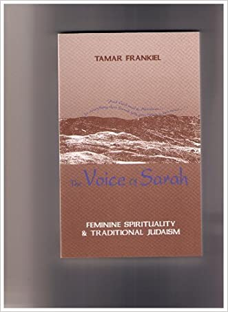 The Voice of Sarah: Feminine Spirituality and Traditional Judaism