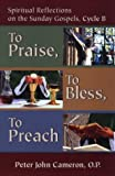 To Praise, to Bless, to Preach: Spiritual Reflections on the Sunday Gospels, Cycle B (0879738227) by Peter J. Cameron