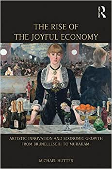 Downloads The Rise of the Joyful Economy: Artistic invention and economic growth from Brunelleschi to Murakami ebook