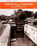 Towpaths to Tugboats: A History of American Canal Engineering