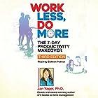Work Less, Do More: The 7-Day Productivity Makeover, Third Edition Hörbuch von Jan Yager Gesprochen von: Colleen Patrick