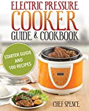 Electric Pressure Cooker Guide and Cookbook: Starter Guide and 100 Delicious Recipes