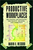 Productive Workplaces: Organizing and Managing for Dignity, Meaning, and Community (The Jossey-Bass management series)