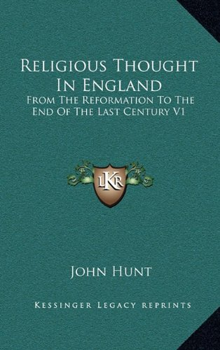 Religious Thought in England: From the Reformation to the End of the Last Century V1