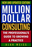 Million Dollar Consulting, New and Updated Edition: The Professional's Guide to Growing a Practice