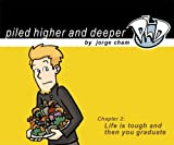 Life is tough and then you graduate: The second Piled Higher and Deeper Comic Strip Collection by Jorge Cham
