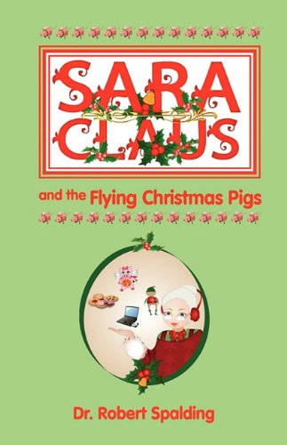 Sara Claus and the Flying Christmas Pigs