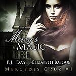 Mercy's Magic: The Mercedes Cruz Series, Book 1 | P. J. Day,Elizabeth Basque