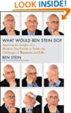 What Would Ben Stein Do: Applying the Wisdom of a Modern-Day Prophet to Tackle the Challenges of Business and Life