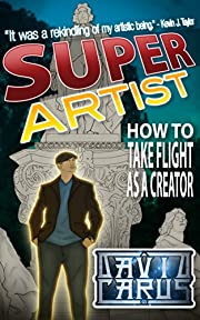 Super Artist: How To Take Flight As A Creator