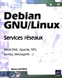 Debian GNU/Linux - Services rseaux (Bind DNS, Apache, NFS, Samba, Messagerie...)
