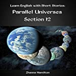 Learn English with Short Stories: Parallel Universes, Section 12 | Zhanna Hamilton