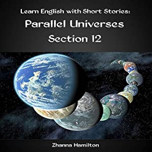 Learn English with Short Stories: Parallel Universes, Section 12 | [Zhanna Hamilton]