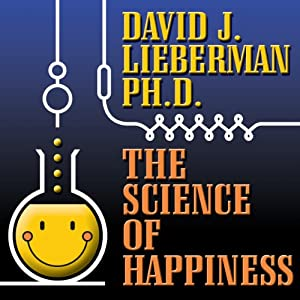 The Science of Happiness: How to Stop the Struggle and Start Your Life | [David J. Lieberman]