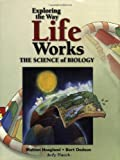 Exploring The Way Life Works: The Science Of Biology