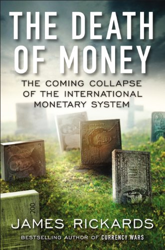 The Death of Money: The Coming Collapse of the International Monetary System: James Rickards: 9781591846703: Amazon.com: Books