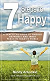 img - for 7 Steps to Happy: A Practical Guide to Finding Happiness and Inner Peace in Today's World book / textbook / text book