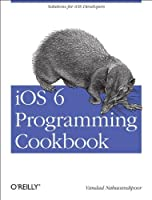 iOS 6 Programming Cookbook Front Cover