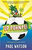 "Paul Watson, ""Up Pohnpei: A Quest to Reclaim the Soul of Football by Leading the World's Ultimate Underdogs to Glory"" (Profile Books, 2012)"