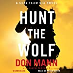 Hunt the Wolf: A SEAL Team Six Novel, Book 1 (       UNABRIDGED) by Don Mann, Ralph Pezzullo Narrated by Peter Ganim