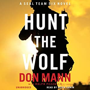 Hunt the Wolf: A SEAL Team Six Novel, Book 1 | [Don Mann, Ralph Pezzullo]