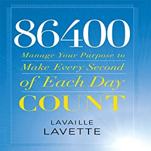 86400: Manage Your Purpose to Make Every Second of Each Day Count | [Lavaille Lavette]