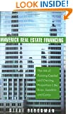 Maverick Real Estate Financing: The Art of Raising Capital and Owning Properties Like Ross, Sanders and Carey