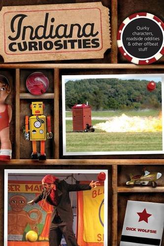 Indiana Curiosities: Quirky Characters, Roadside Oddities & Other Offbeat Stuff (Curiosities Series)
