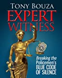 Expert Witness: Breaking the Policemen's Blue Code of Silence