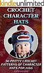 Crochet Character Hats: 50 Pretty Cro...