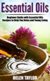 Essential Oils: Essential Oil Recipes To Treat Your Hair, Skin, and Body (Essential Oils, Essential Oils for Beginners, Essential Oils Books, Essential Oils Recipes, Essential Oils and Aromatherapy)