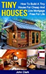 Tiny Houses: How To Build A Tiny Hous...
