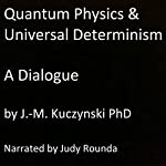 Quantum Physics and Universal Determinism: A Dialogue | J.-M. Kuczynski