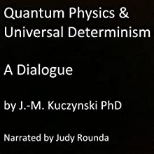 Quantum Physics and Universal Determinism: A Dialogue Audiobook by J.-M. Kuczynski Narrated by Judy Rounda