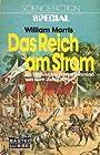 Das Reich am Strom ; Ein klassischer Fantasy-Roman [aus dem Jahre 1896] / Mit einem Nachwort von Annette von Charpentier [S. 259-271] - William Morris