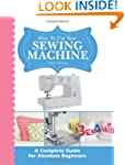 How To Use Your Sewing Machine: A Com...