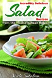 Incredibly Delicious Salad Recipes from the Mediterranean Region (Healthy Cookbook Series 1)