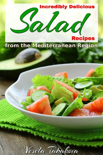 Free Kindle Book : Incredibly Delicious Salad Recipes from the Mediterranean Region (Healthy Cookbook Series 1)