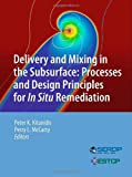 img - for Delivery and Mixing in the Subsurface: Processes and Design Principles for In Situ Remediation (SERDP ESTCP Environmental Remediation Technology) book / textbook / text book