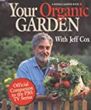 Your Organic Garden with Jeff Cox (A Rodale Garden Book) (0875966241) by Cox, Jeff