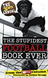The 3pm Annual: The Stupidest Football Book Ever: The Stupidest Football Book Ever: From the Daily Mirror Column!