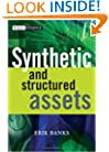 Synthetic and Structured Assets (The Wiley Finance Series)