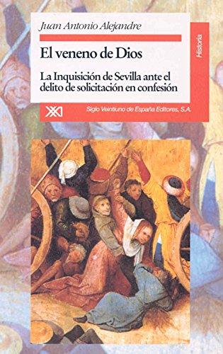 El veneno de Dios: La inquisición de Sevilla ante el delito de solicitación en confesión (Historia)