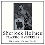 Sherlock Holmes: Classic Mysteries   Sir Arthur Conan Doyle