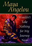 Wouldn't Take Nothing for My Journey Now (0553380176) by Angelou, Maya