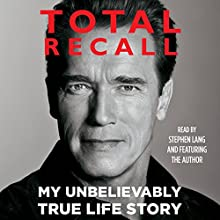 Total Recall: My Unbelievably True Life Story (       UNABRIDGED) by Arnold Schwarzenegger Narrated by Stephen Lang, Arnold Schwarzenegger