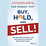 Buy, Hold, and Sell!: The Investment Strategy That Could Save You From the Next Market Crash | Ken Moraif