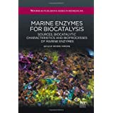 Marine Enzymes for Biocatalysis: Sources, Biocatalytic Characteristics and Bioprocesses of Marine Enzymes (Woodhead...